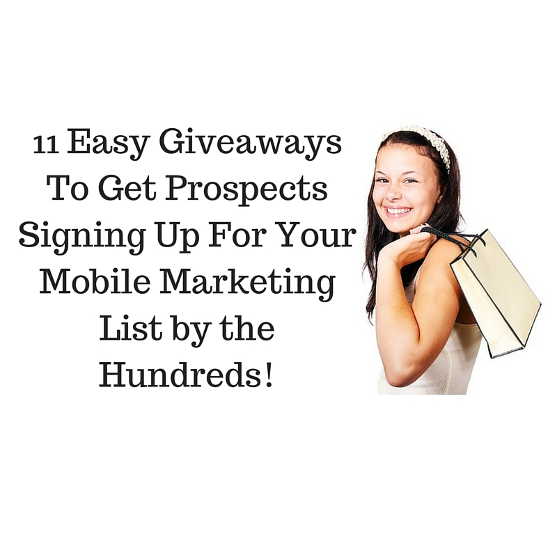 11 Easy Giveaways To Get Prospects Signing Up For Your Mobile Marketing List by the Hundreds!
