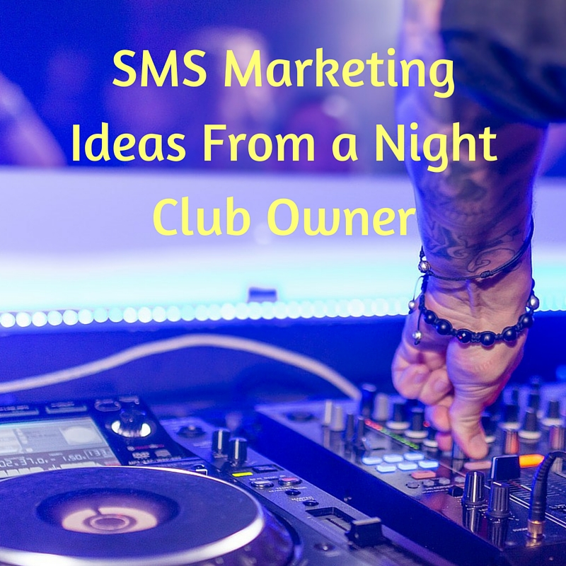 04-25-16 SMS Marketing Ideas From a Night Club Owner
