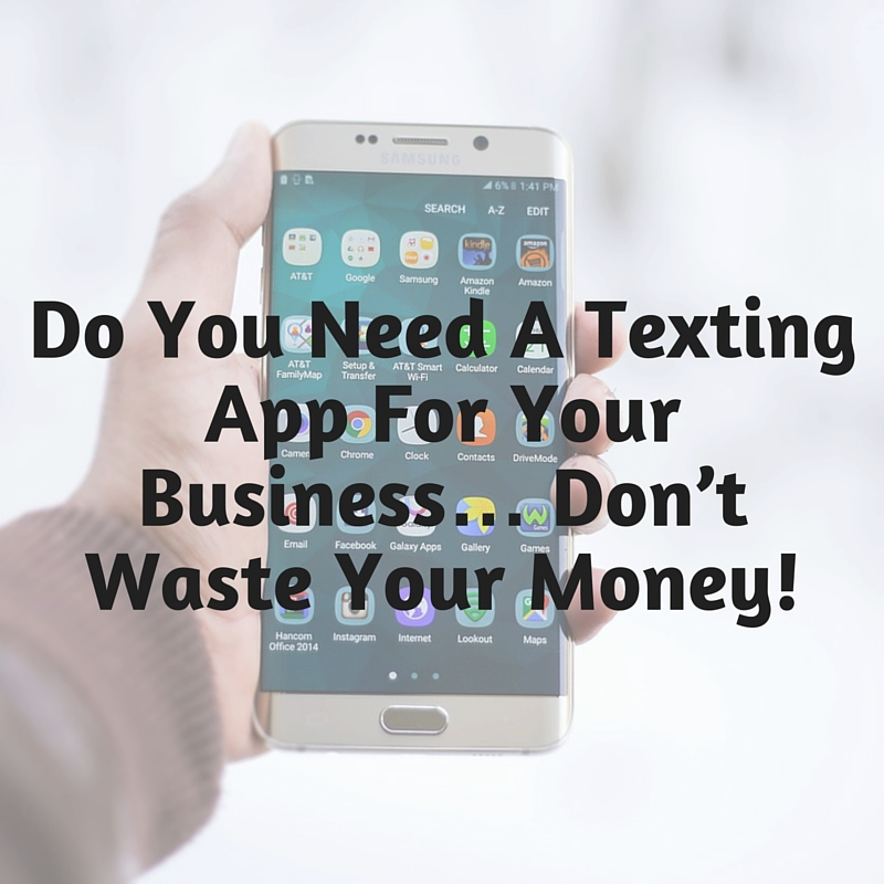 05-16-16 Do You Need A Texting App For Your Business… Don't Waste Your Money