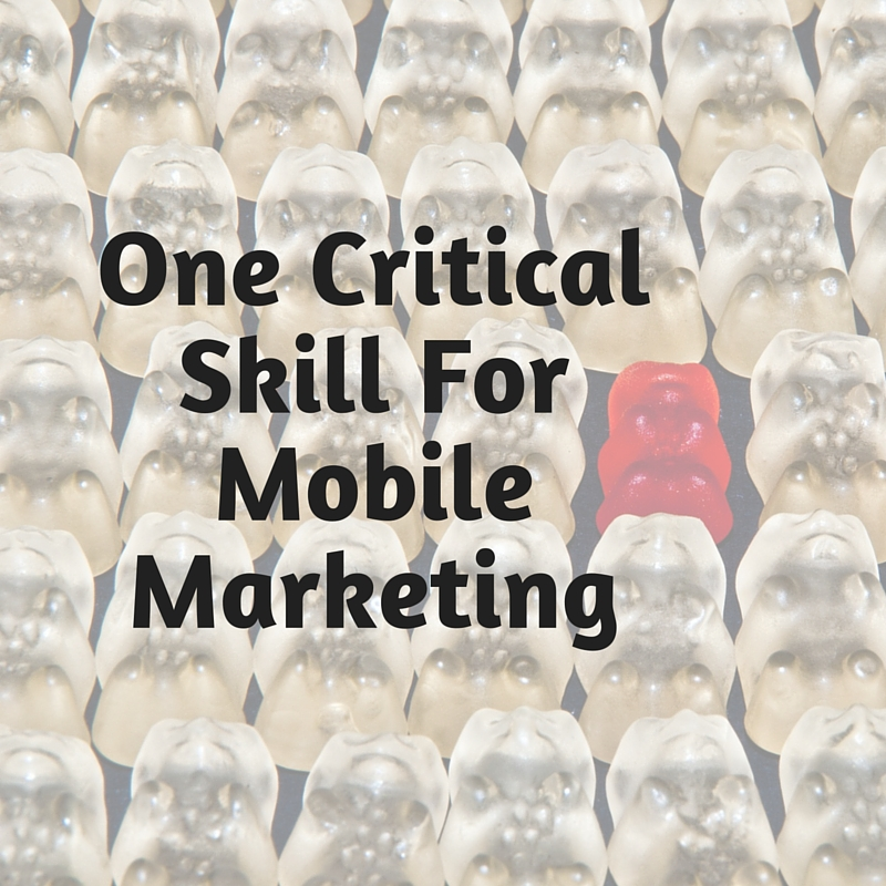 One Critical Skill For Mobile Marketing