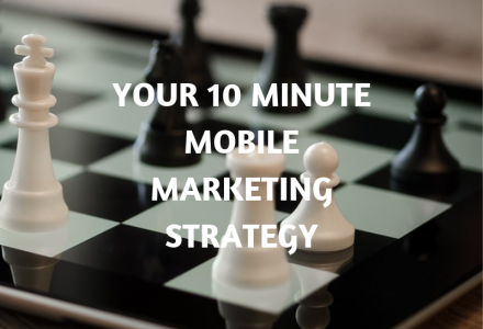 Your 10 Minute Mobile Marketing Strategy