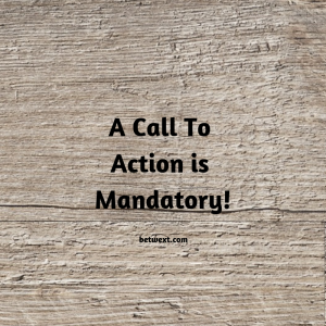A Call to Action Is Mandatory