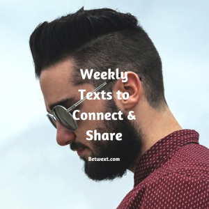 Weekly Texts to Connect & Share