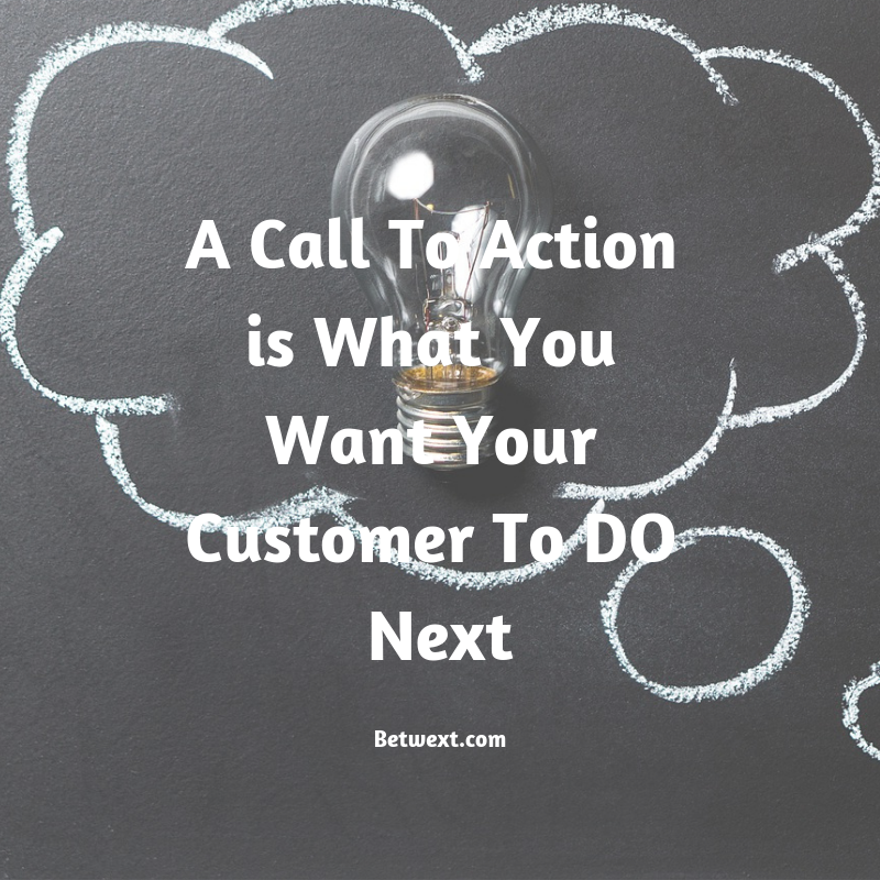 A Call To Action is What You Want Your Customer To DO Next