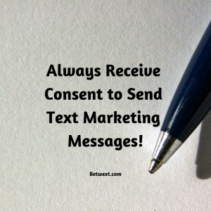 Always Receive Consent to Send Marketing Text Messages