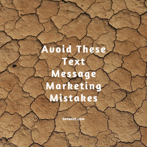 Avoid These 7 Common Text Message Marketing Mistakes