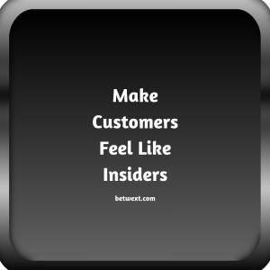 Make Customers Feel Like Insiders