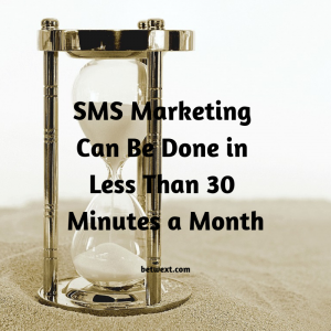 SMS Marketing Can Be Done in Less Than 30 Minutes a Month