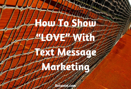 "How To Show ""LOVE"" With Text Message Marketing"