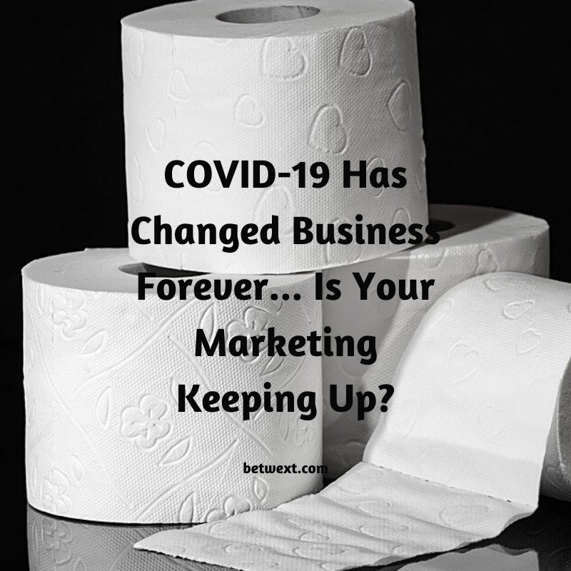 COVID-19 Has Changed Business Forever… Is Your Marketing