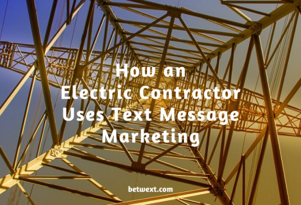 How an Electric Contractor Uses Text Message Marketing
