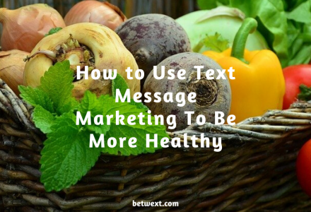 How to Use Text Message Marketing To Be More Healthy
