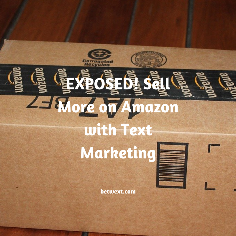 EXPOSED! Sell More on Amazon with Text Marketing
